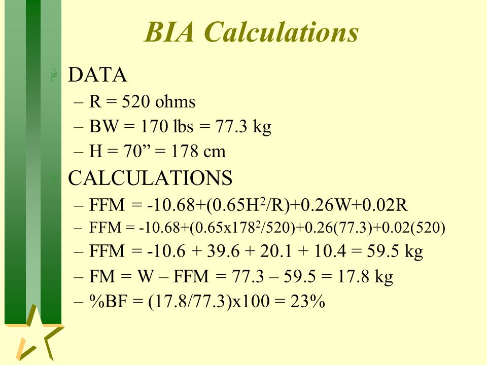 BIA Calculations DATA CALCULATIONS R = 520 ohms BW = 170 lbs = 77.3 kg