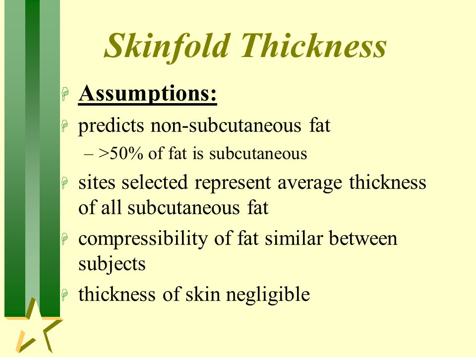 Skinfold Thickness Assumptions: predicts non-subcutaneous fat