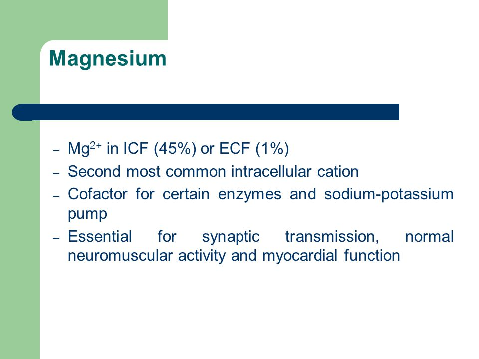 Magnesium Mg2+ in ICF (45%) or ECF (1%)