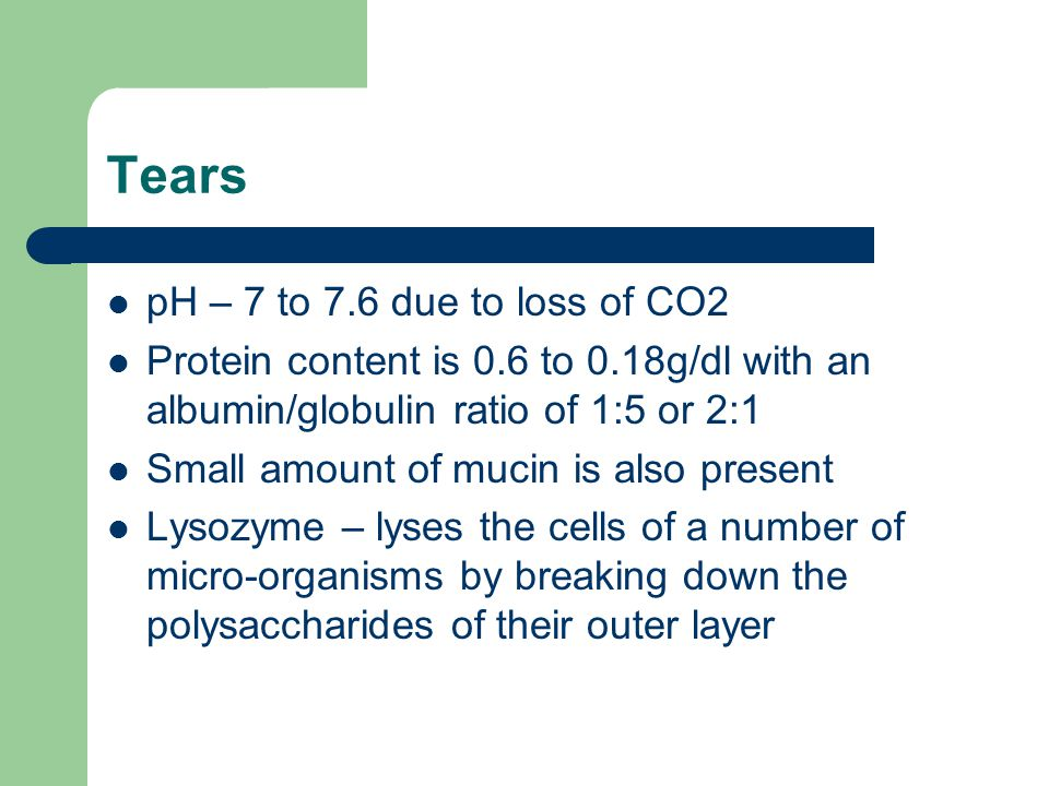 Tears pH – 7 to 7.6 due to loss of CO2