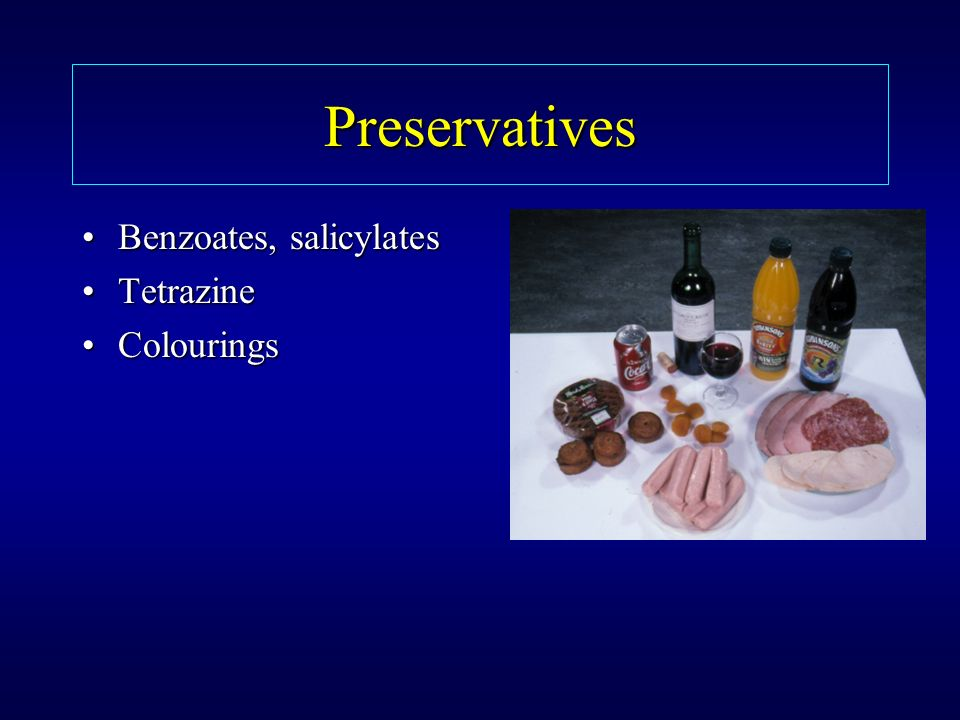 Preservatives Benzoates, salicylates Tetrazine Colourings