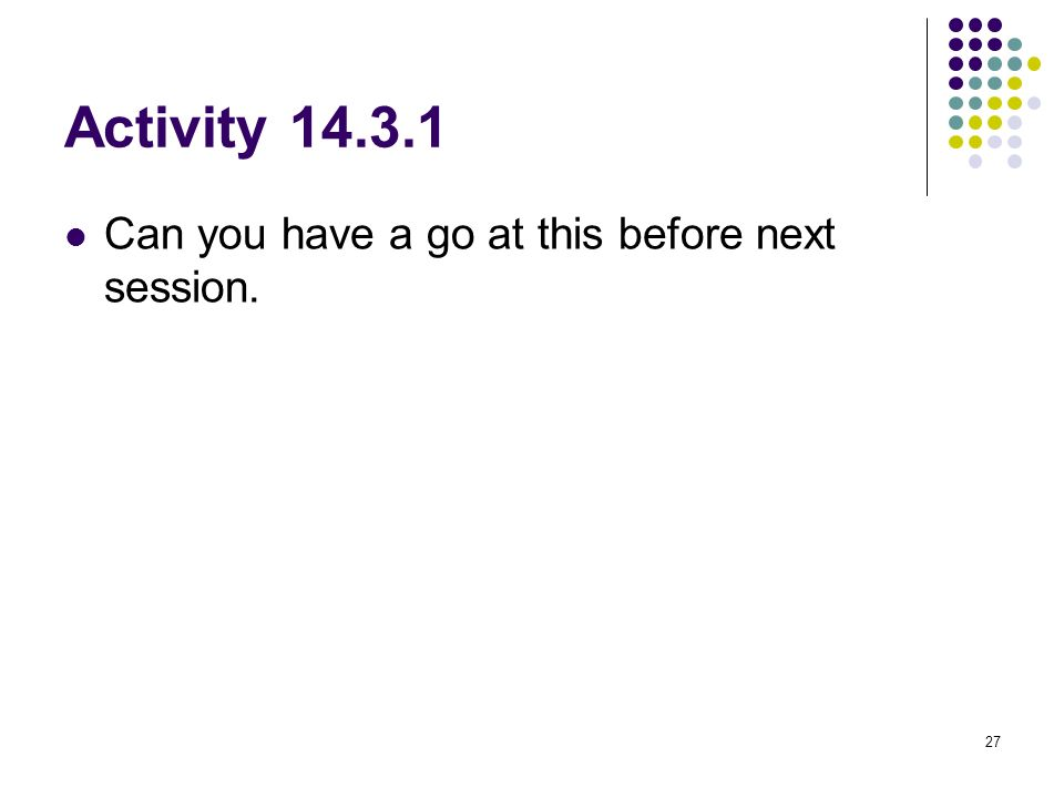 Activity 14.3.1 Can you have a go at this before next session.
