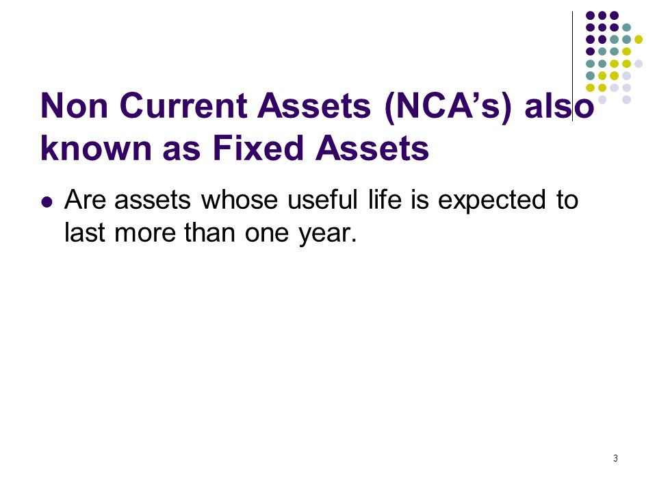 Non Current Assets (NCA's) also known as Fixed Assets