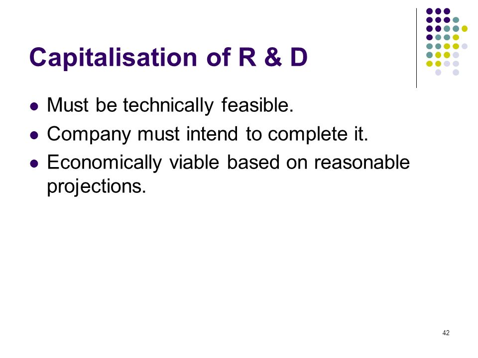 Capitalisation of R & D Must be technically feasible.