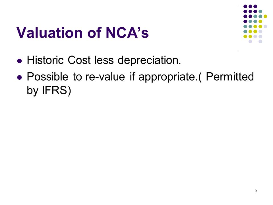 Valuation of NCA's Historic Cost less depreciation.