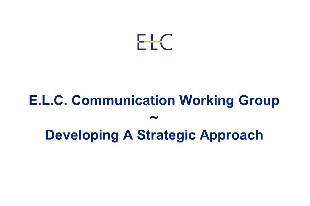 E.L.C. Communication Working Group ~ Developing A Strategic Approach