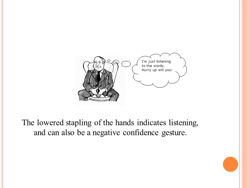 The lowered stapling of the hands indicates listening,