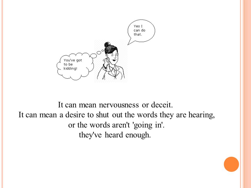 It can mean nervousness or deceit.