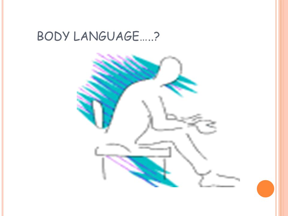 BODY LANGUAGE…..
