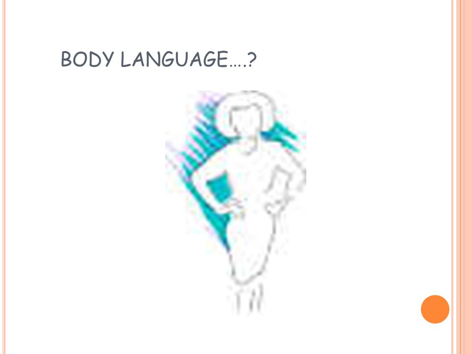 BODY LANGUAGE….