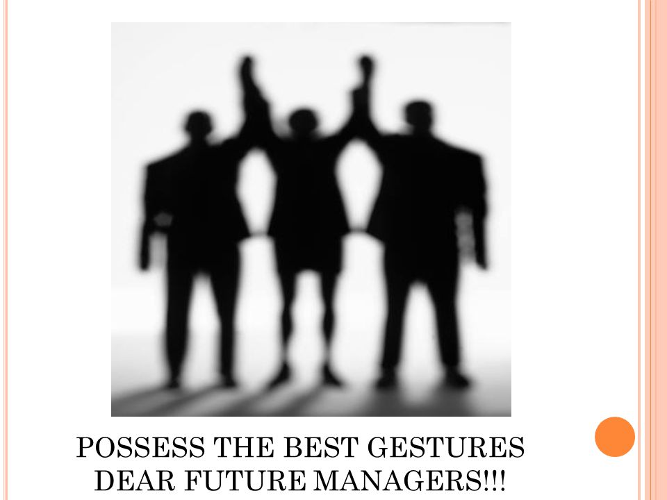 POSSESS THE BEST GESTURES DEAR FUTURE MANAGERS!!!