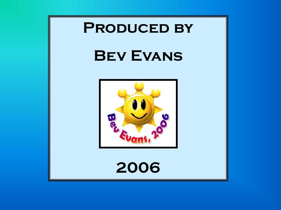 Produced by Bev Evans 2006
