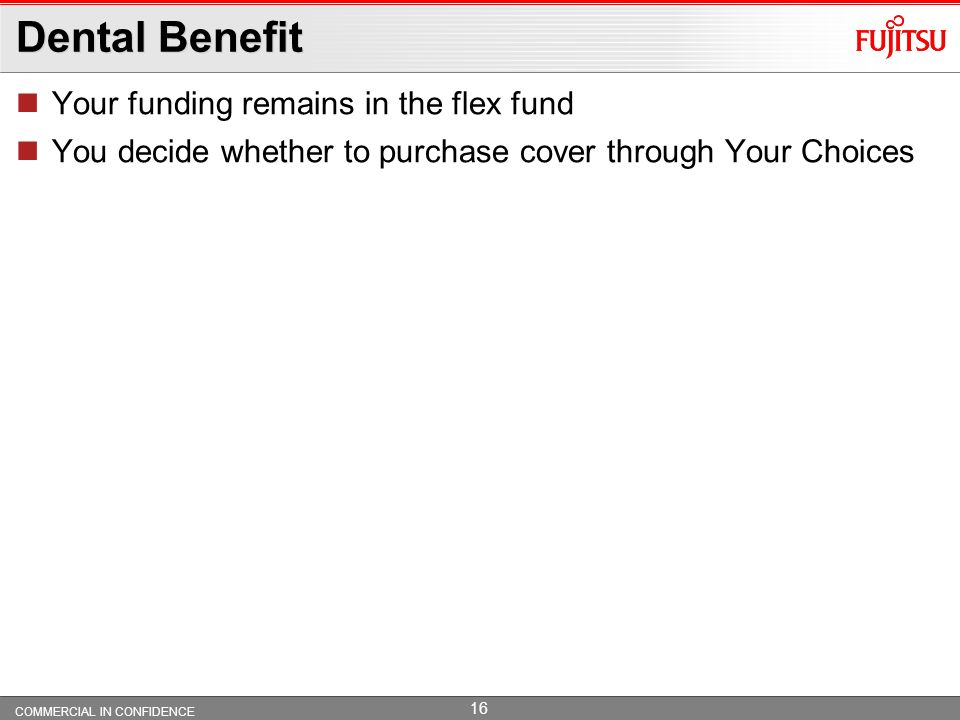 Dental Benefit Your funding remains in the flex fund