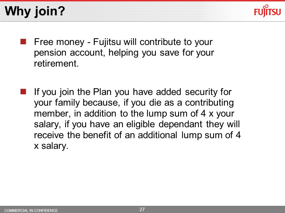Why join Free money - Fujitsu will contribute to your pension account, helping you save for your retirement.
