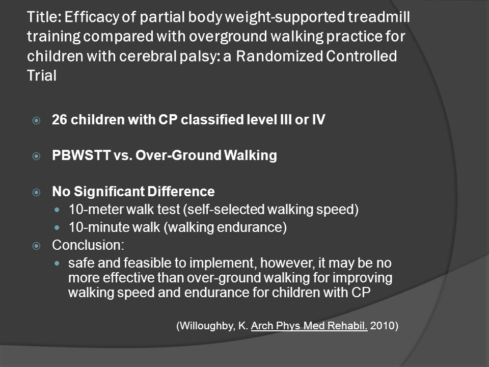Title: Efficacy of partial body weight-supported treadmill training compared with overground walking practice for children with cerebral palsy: a Randomized Controlled Trial