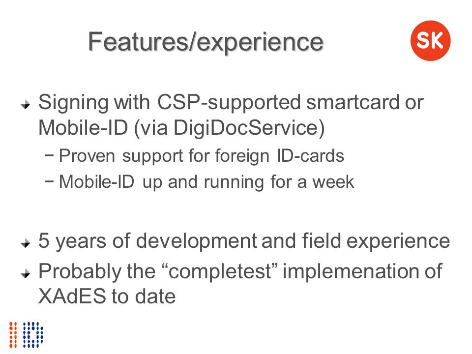 Features/experience Signing with CSP-supported smartcard or Mobile-ID (via DigiDocService) Proven support for foreign ID-cards.