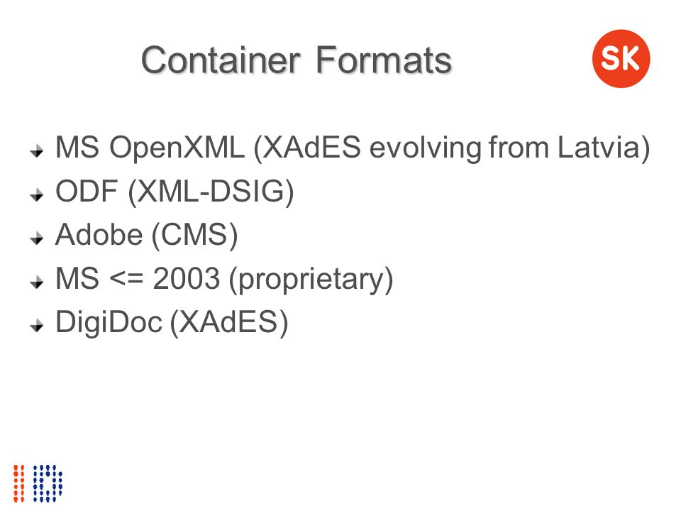 Container Formats MS OpenXML (XAdES evolving from Latvia)