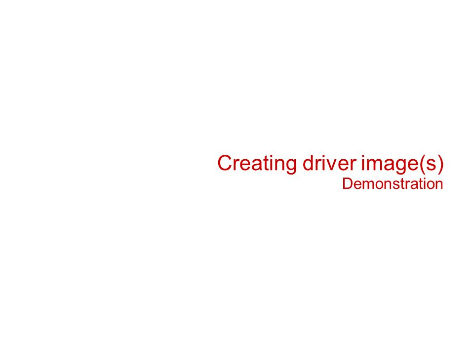 Creating driver image(s) Demonstration