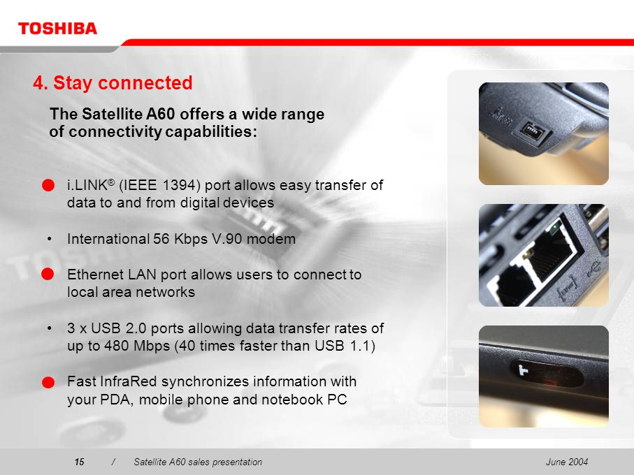 4. Stay connected The Satellite A60 offers a wide range of connectivity capabilities: