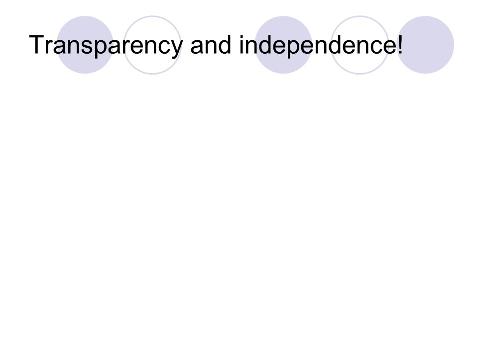 Transparency and independence!