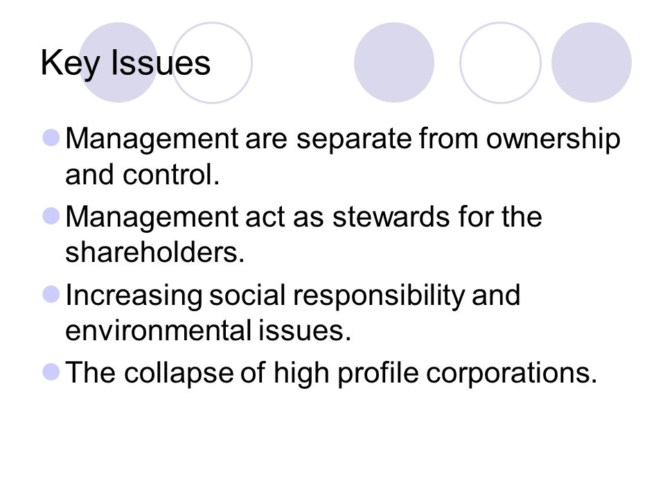 Key Issues Management are separate from ownership and control.
