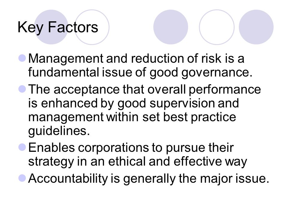 Key Factors Management and reduction of risk is a fundamental issue of good governance.
