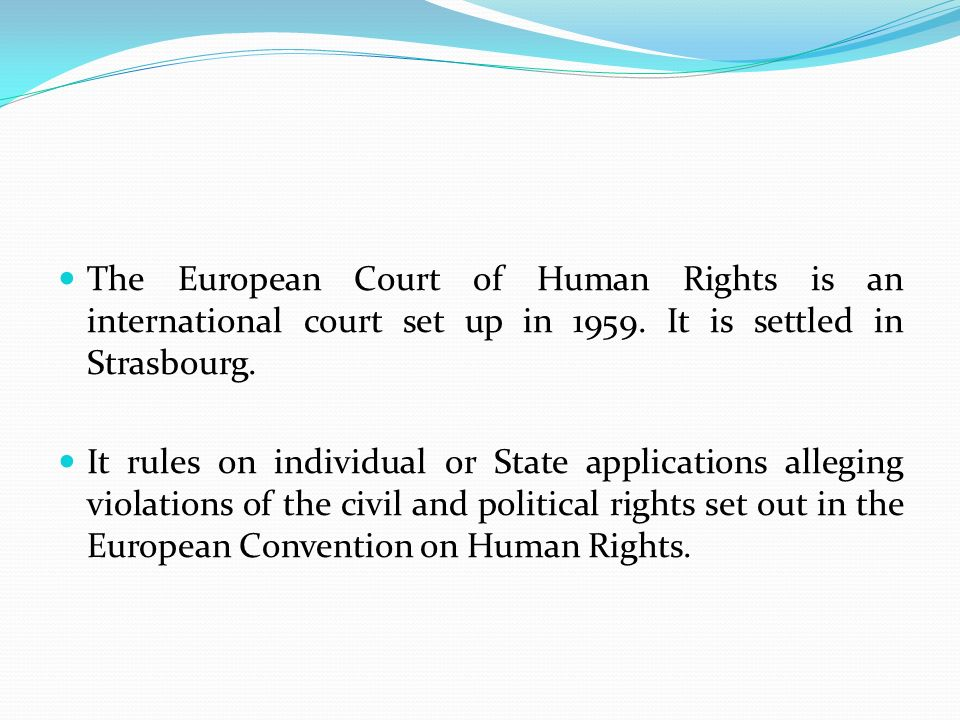 The European Court of Human Rights is an international court set up in It is settled in Strasbourg.