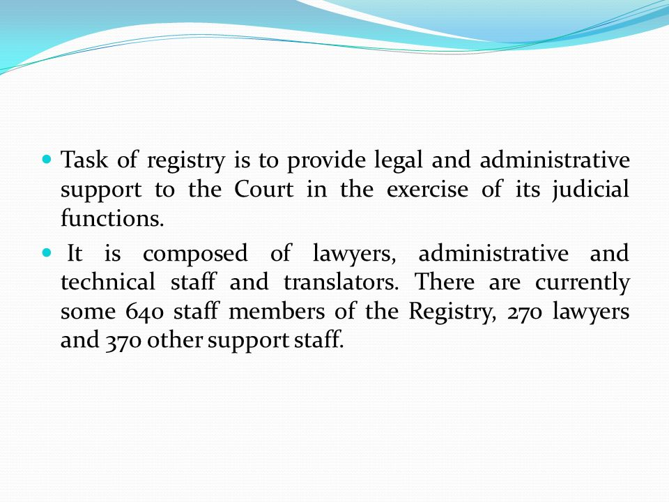 Task of registry is to provide legal and administrative support to the Court in the exercise of its judicial functions.