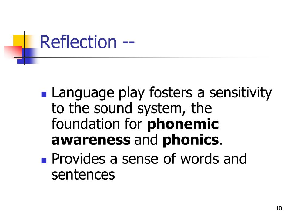 Reflection -- Language play fosters a sensitivity to the sound system, the foundation for phonemic awareness and phonics.
