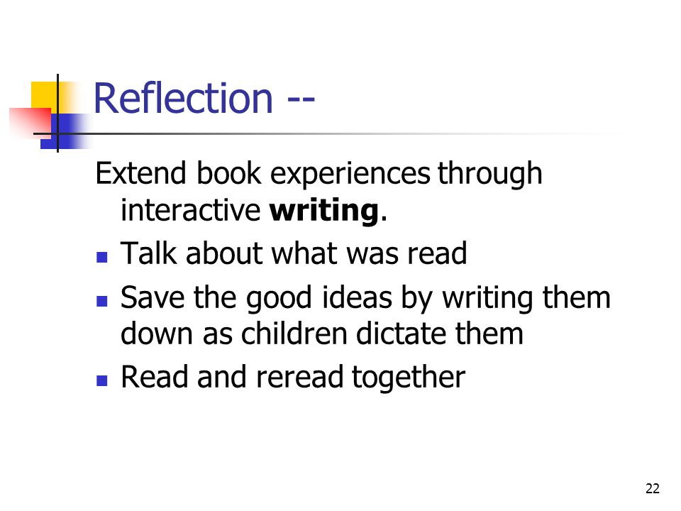 Reflection -- Extend book experiences through interactive writing.