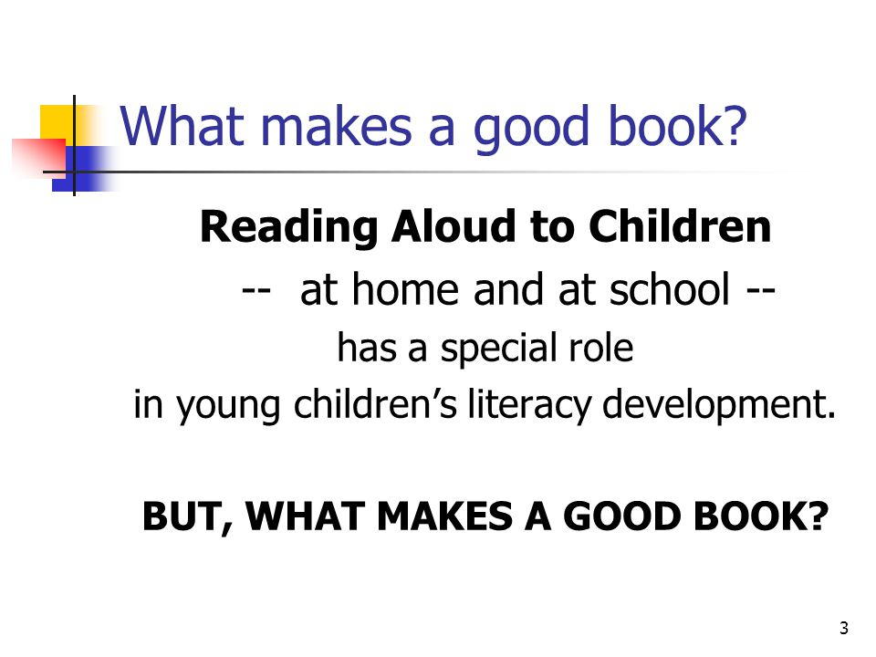 Reading Aloud to Children BUT, WHAT MAKES A GOOD BOOK