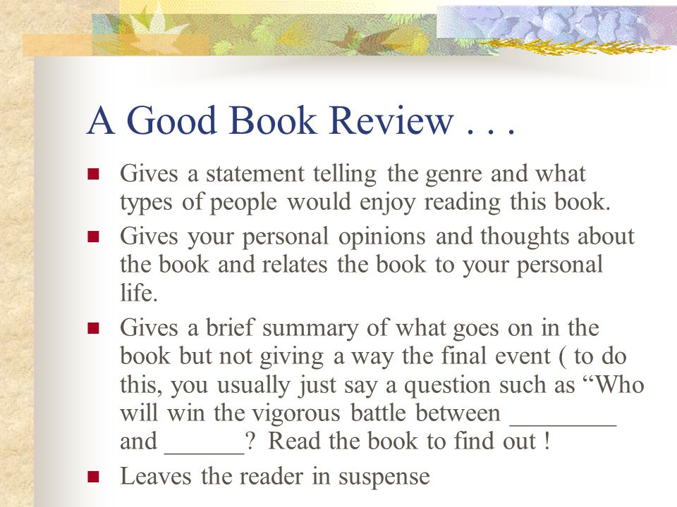 A Good Book Review . . . Gives a statement telling the genre and what types of people would enjoy reading this book.