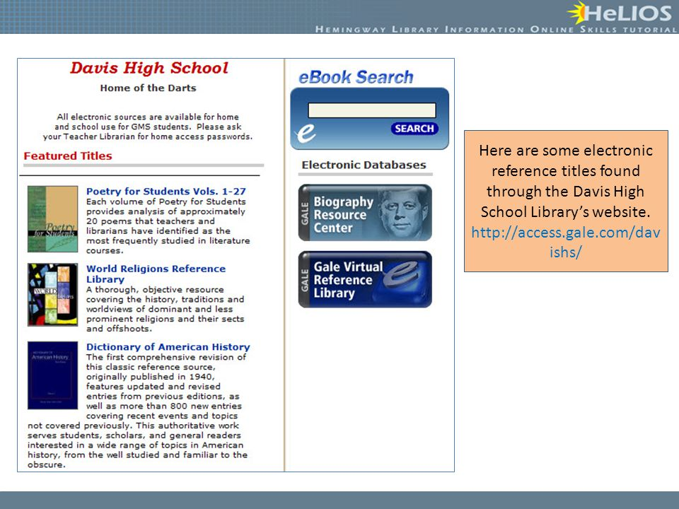 Here are some electronic reference titles found through the Davis High School Library's website.