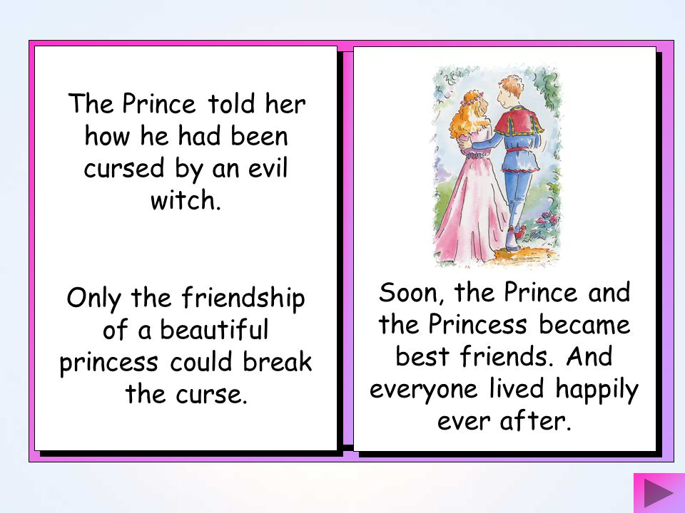 The Prince told her how he had been cursed by an evil witch.