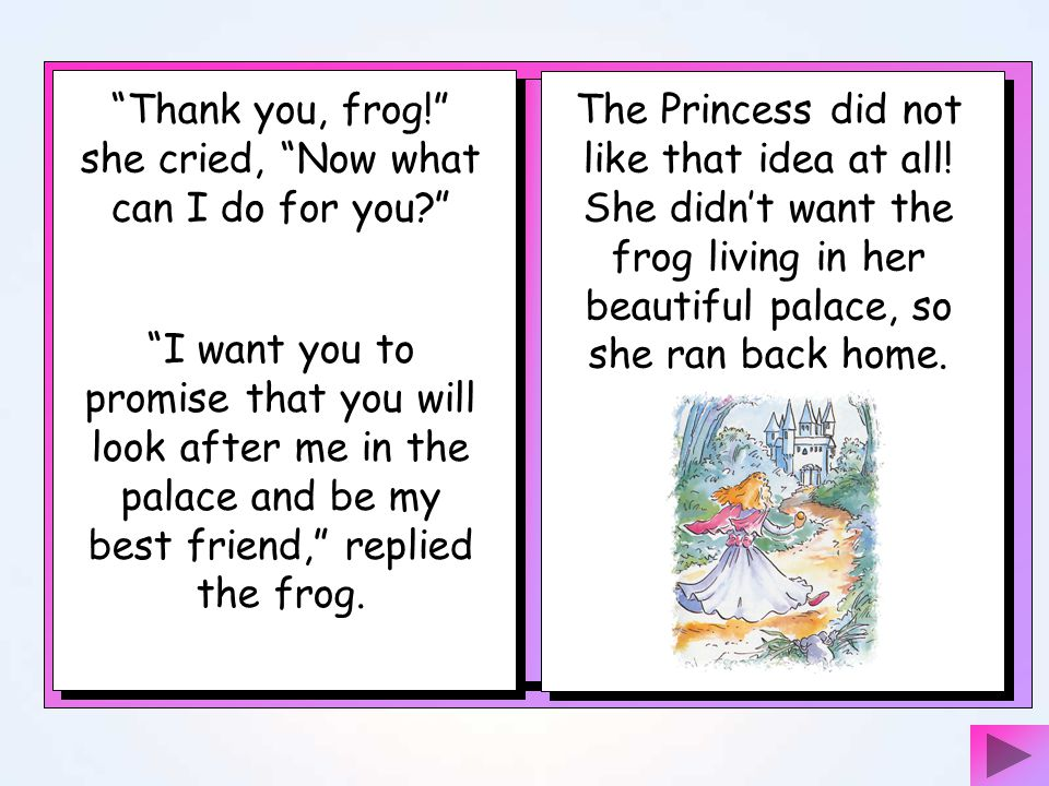 Thank you, frog! she cried, Now what can I do for you