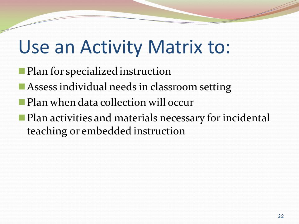 Use an Activity Matrix to:
