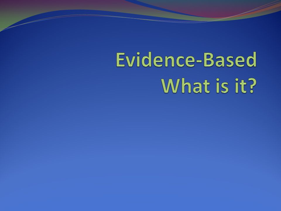 Evidence-Based What is it