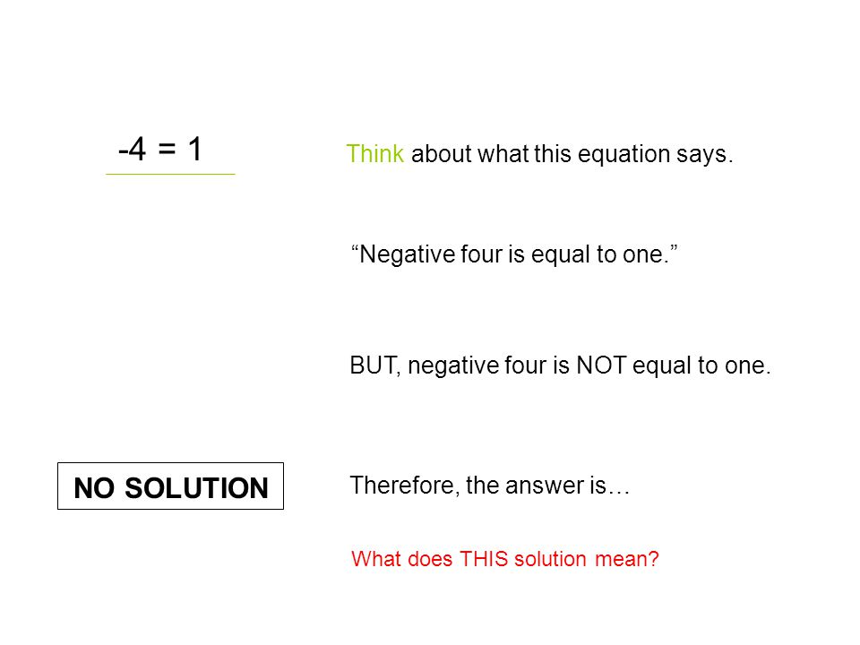 -4 = 1 NO SOLUTION Think about what this equation says.