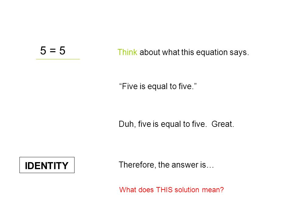 5 = 5 IDENTITY Think about what this equation says.