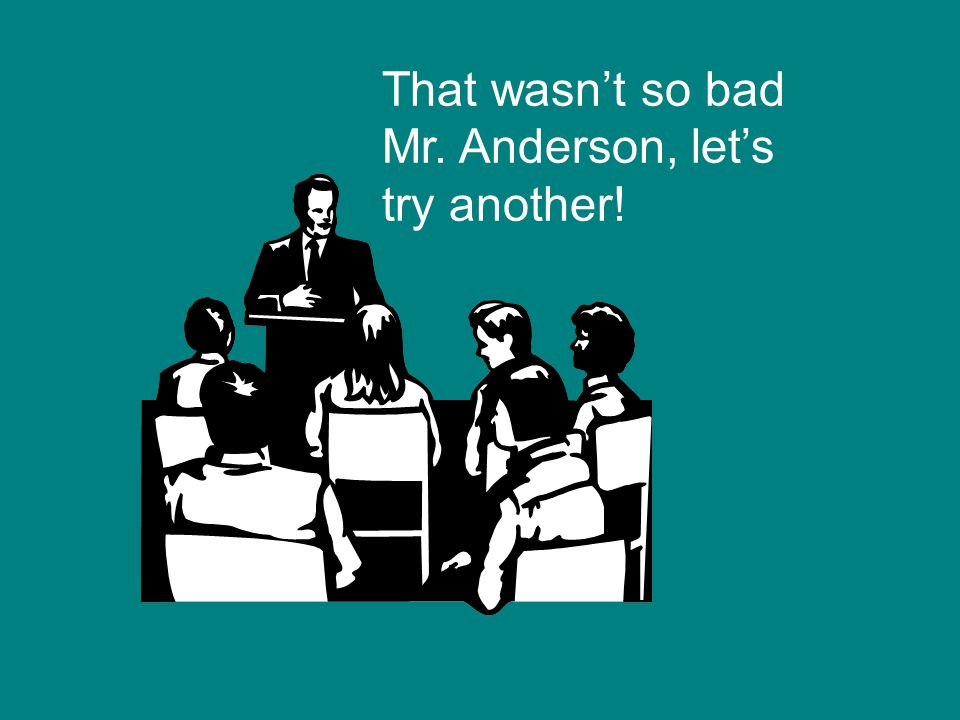 That wasn't so bad Mr. Anderson, let's try another!