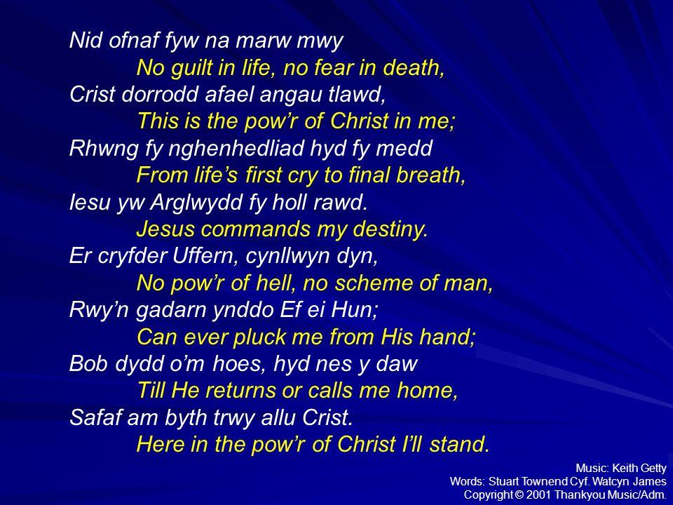 Nid ofnaf fyw na marw mwy No guilt in life, no fear in death,