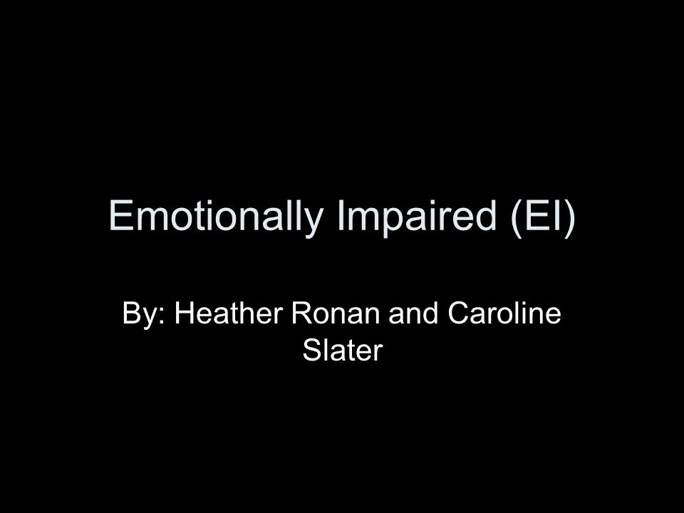 Emotionally Impaired (EI)