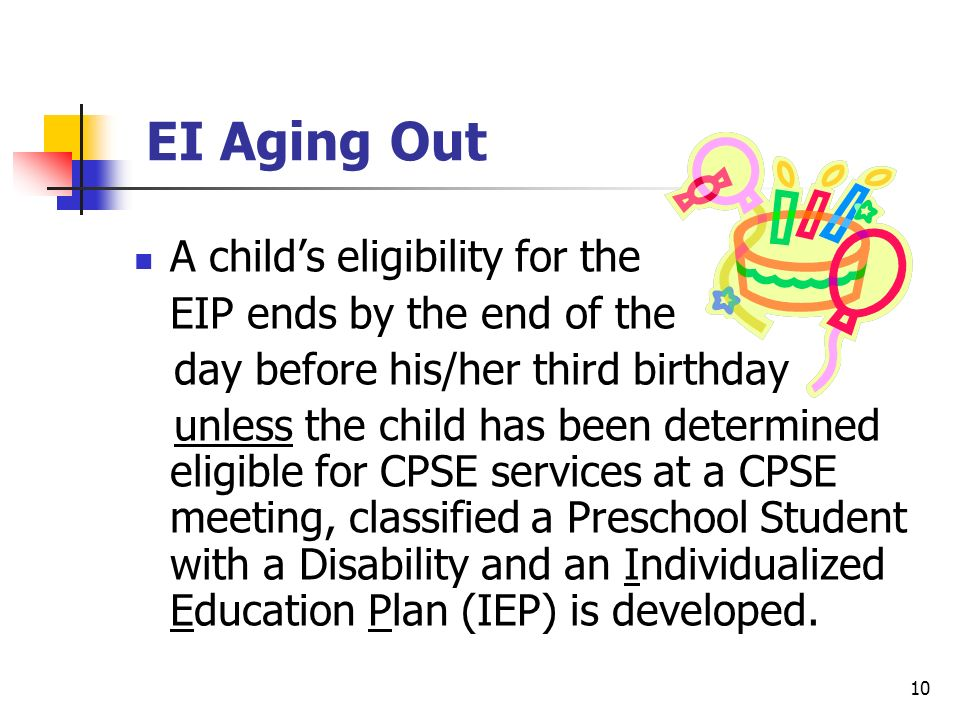 EI Aging Out A child's eligibility for the EIP ends by the end of the