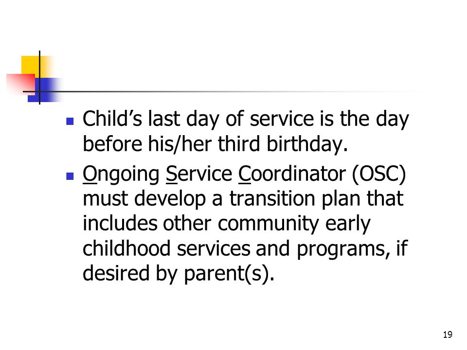 Child's last day of service is the day before his/her third birthday.