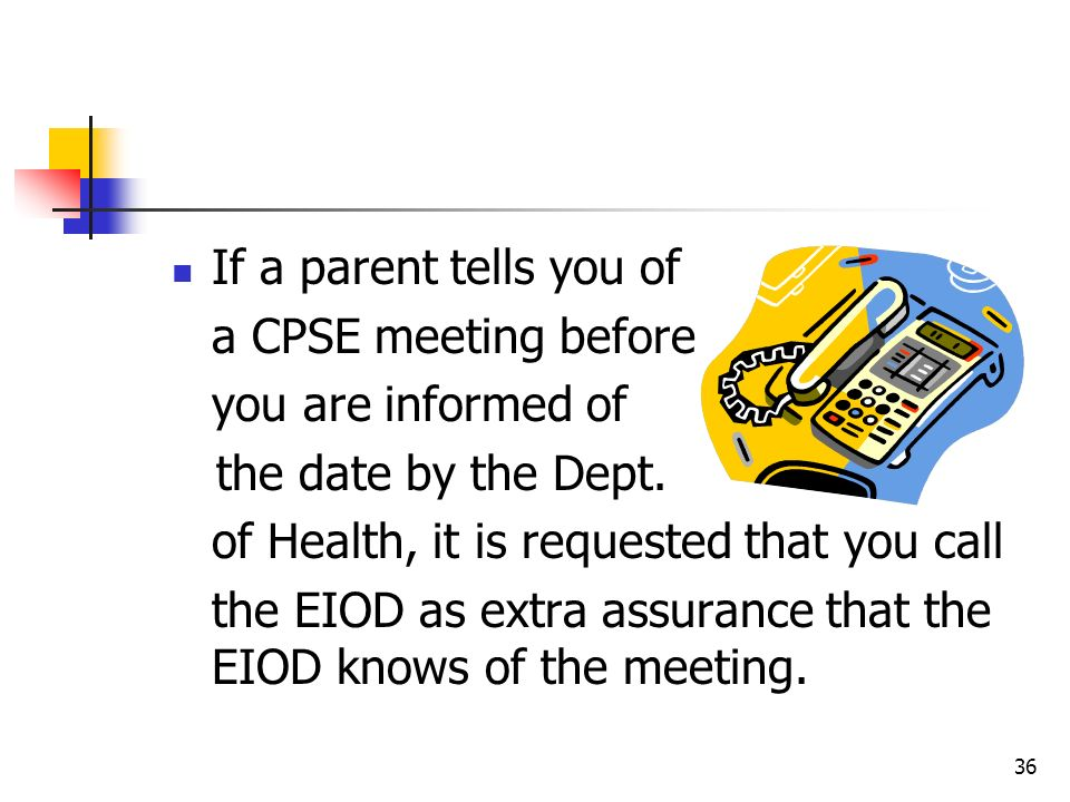 If a parent tells you of a CPSE meeting before. you are informed of. the date by the Dept. of Health, it is requested that you call.