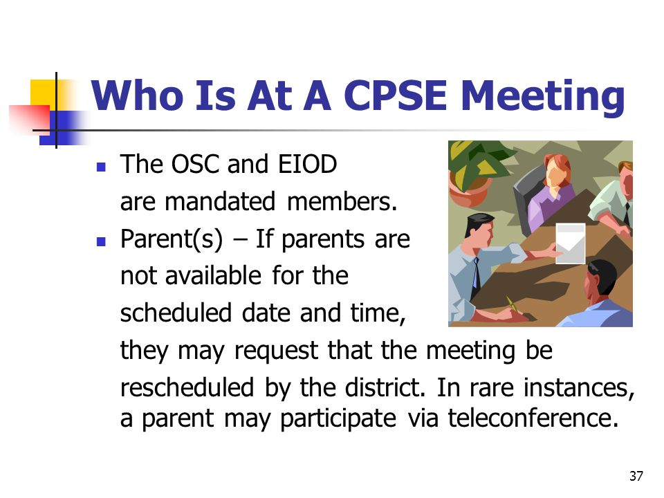 Who Is At A CPSE Meeting The OSC and EIOD are mandated members.