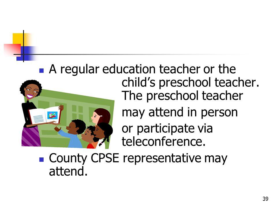 A regular education teacher or the. child's preschool teacher