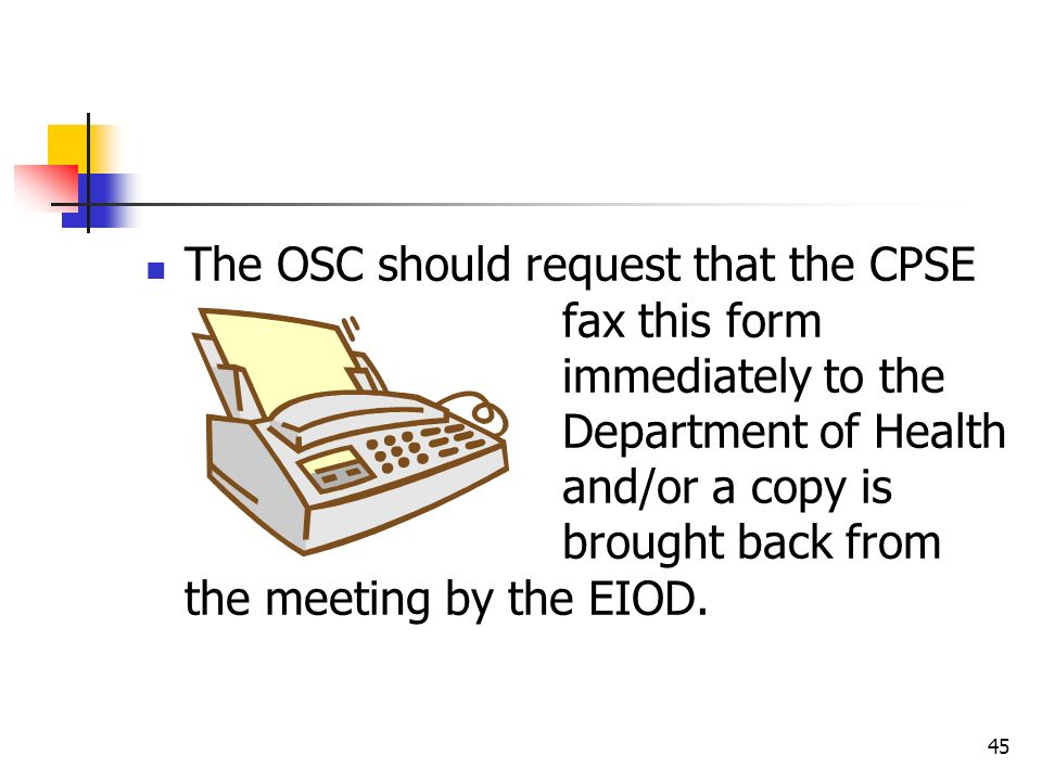 The OSC should request that the CPSE fax this form immediately to the Department of Health and/or a copy is brought back from the meeting by the EIOD.