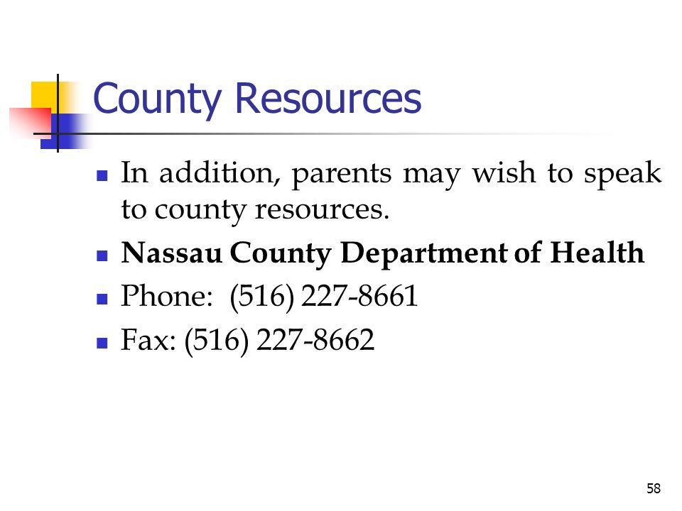 County Resources In addition, parents may wish to speak to county resources. Nassau County Department of Health.