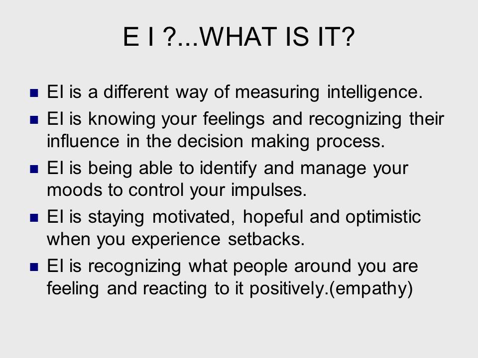 E I ...WHAT IS IT EI is a different way of measuring intelligence.